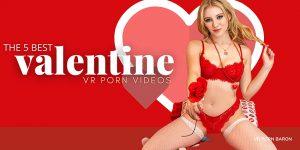Best 5 VALENTINE VR porn Videos To get in the Mood!