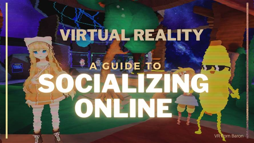 Virtual Reality, A Guide to Socializing Online